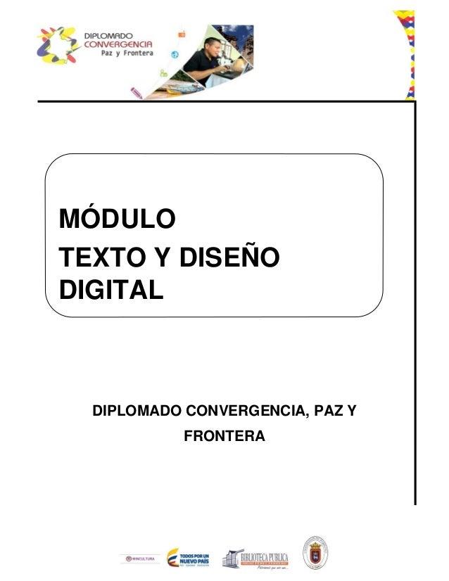 DIPLOMADO CONVERGENCIA, PAZ Y FRONTERA MÓDULO TEXTO Y DISEÑO DIGITAL