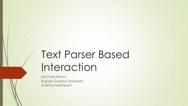 Text Parser Based Interaction Michael Heron Robert Gordon University @drmichaelheron