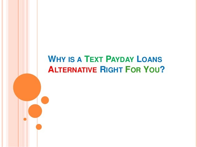 WHY IS A TEXT PAYDAY LOANS ALTERNATIVE RIGHT FOR YOU?