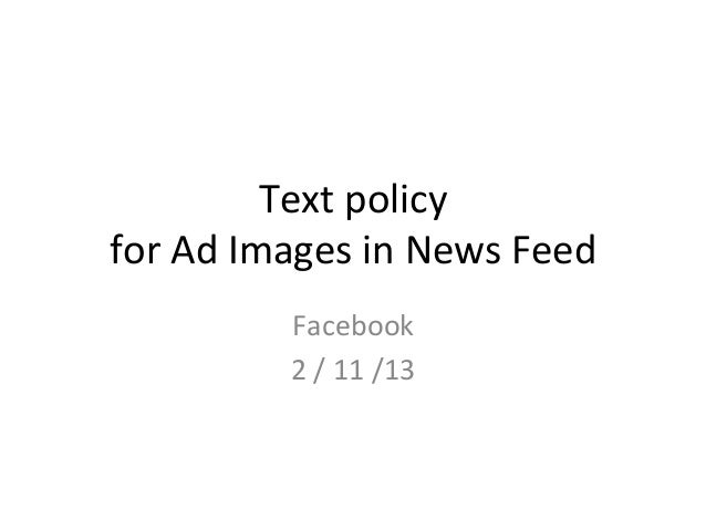 Text	  policy	  	  for	  Ad	  Images	  in	  News	  Feed	                  Facebook	                  2	  /	  11	  /13