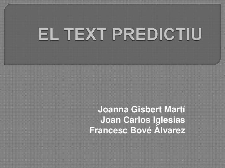 EL TEXT PREDICTIU<br />Joanna Gisbert Martí<br />Joan Carlos Iglesias<br />Francesc Bové Àlvarez<br />