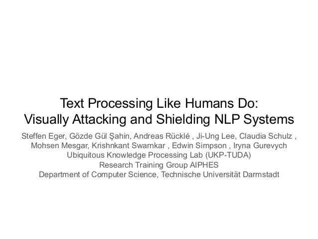 Text Processing Like Humans Do: Visually Attacking and Shielding NLP Systems Steffen Eger, Gözde Gül Şahin, Andreas Rücklé...