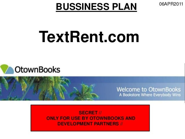 06APR2011BUSSINESS PLANSECRET //ONLY FOR USE BY OTOWNBOOKS ANDDEVELOPMENT PARTNERS //TextRent.com