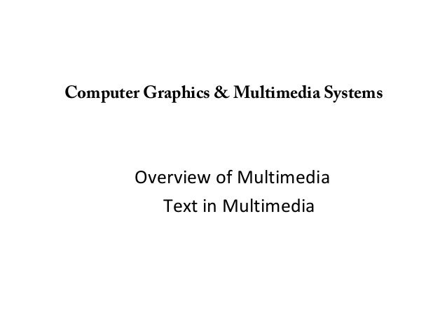 Computer Graphics & Multimedia Systems Overview of Multimedia Text in Multimedia