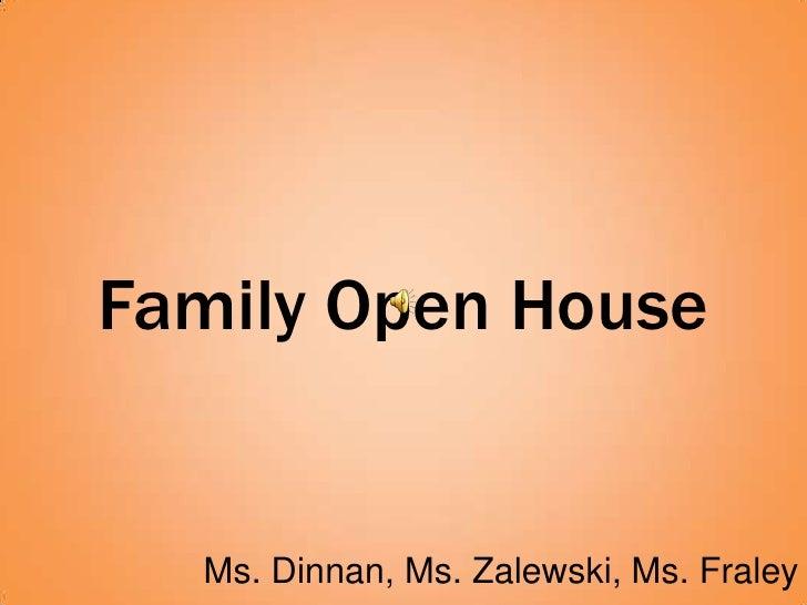 Family Open House  Ms. Dinnan, Ms. Zalewski, Ms. Fraley