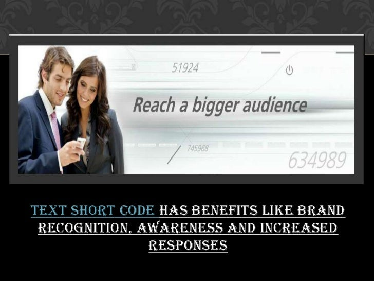 Text short codehas benefits like brand recognition, awareness and increased responses<br />