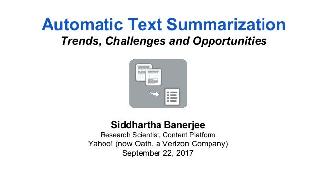 Automatic Text Summarization Trends, Challenges and Opportunities Siddhartha Banerjee Research Scientist, Content Platform...