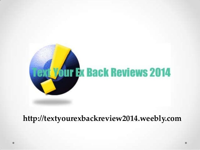 http://textyourexbackreview2014.weebly.com