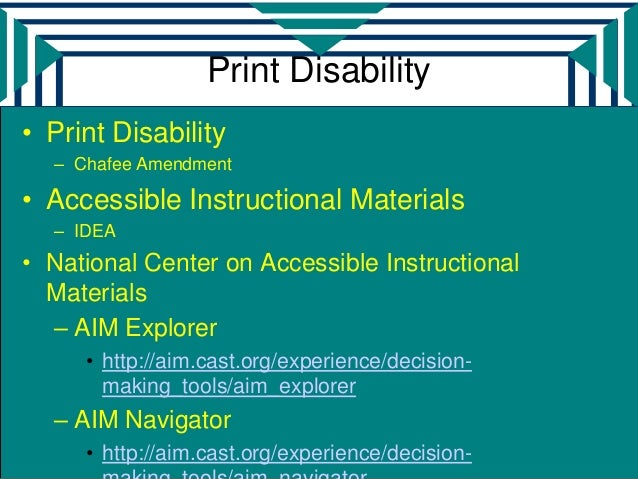 Print Disability• Print Disability  – Chafee Amendment• Accessible Instructional Materials  – IDEA• National Center on Acc...
