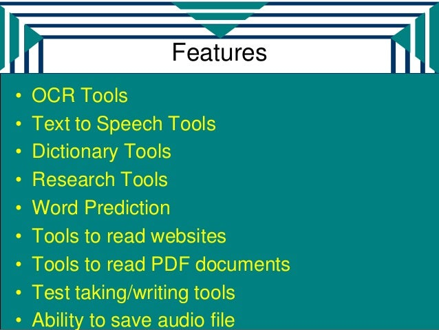 Features•   OCR Tools•   Text to Speech Tools•   Dictionary Tools•   Research Tools•   Word Prediction•   Tools to read we...