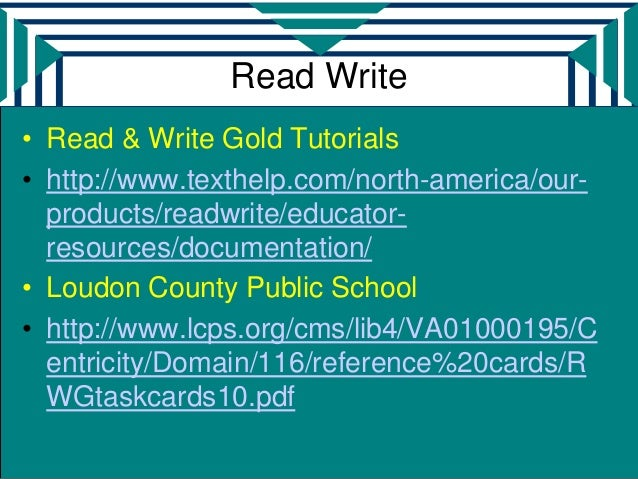 Read Write• Read & Write Gold Tutorials• http://www.texthelp.com/north-america/our-  products/readwrite/educator-  resourc...