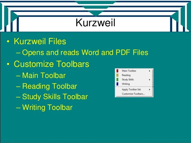 Kurzweil• Kurzweil Files  – Opens and reads Word and PDF Files• Customize Toolbars  – Main Toolbar  – Reading Toolbar  – S...