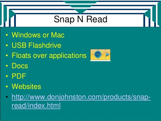 Snap N Read•   Windows or Mac•   USB Flashdrive•   Floats over applications•   Docs•   PDF•   Websites•   http://www.donjo...