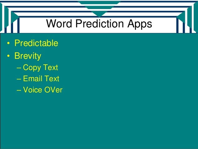 Word Prediction Apps• Predictable• Brevity  – Copy Text  – Email Text  – Voice OVer