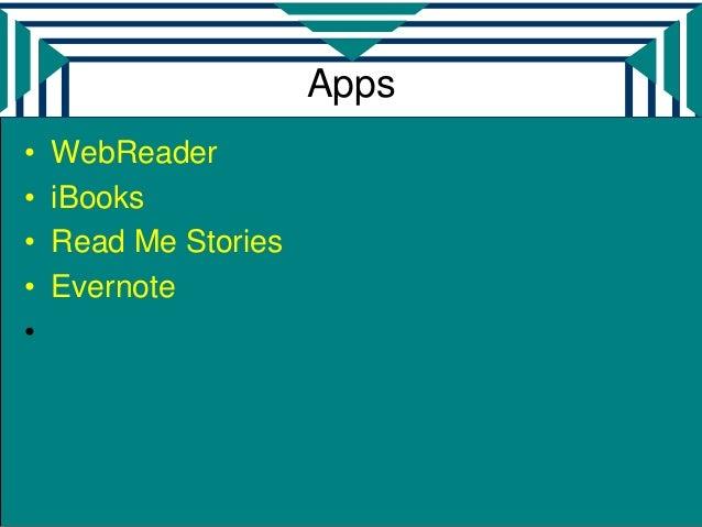 Apps•   WebReader•   iBooks•   Read Me Stories•   Evernote•