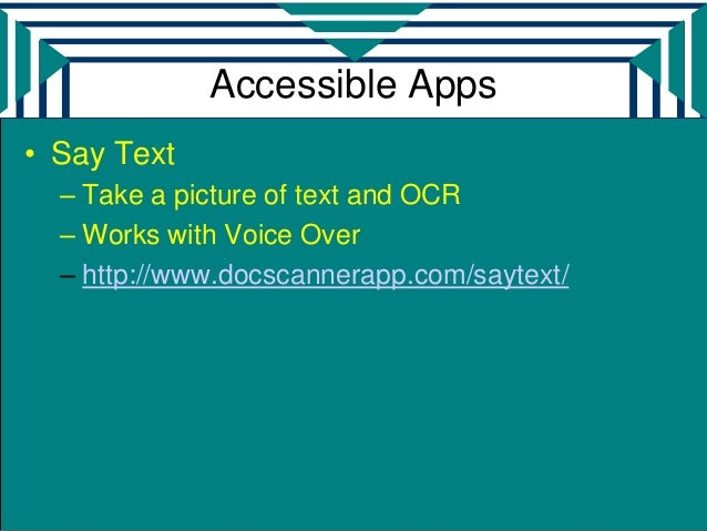 Accessible Apps• Say Text  – Take a picture of text and OCR  – Works with Voice Over  – http://www.docscannerapp.com/sayte...