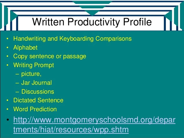 Written Productivity Profile• Handwriting and Keyboarding Comparisons• Alphabet• Copy sentence or passage• Writing Prompt ...