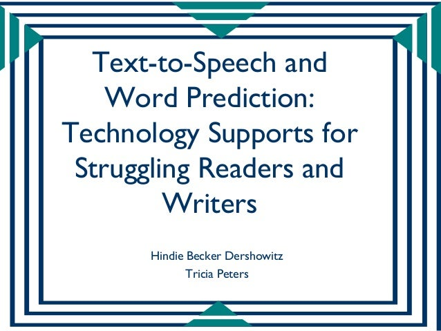 Text-to-Speech and    Word Prediction:Technology Supports for Struggling Readers and         Writers      Hindie Becker De...