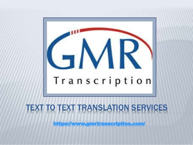TEXT TO TEXT TRANSLATION SERVICES https://www.gmrtranscription.com/