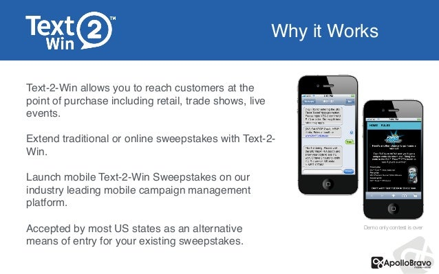 Why it Works Text-2-Win allows you to reach customers at the point of purchase including retail, trade shows, live events....