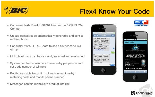 • Consumer texts Flex4 to 99702 to enter the BIC® FLEX4 Contest  • Unique contest code automatically generated and sent to...