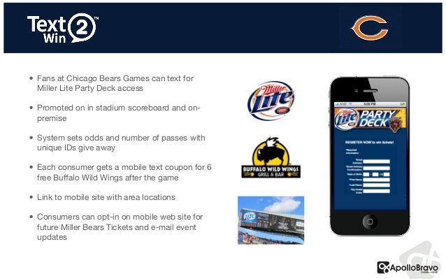 • Fans at Chicago Bears Games can text for Miller Lite Party Deck access  • Promoted on in stadium scoreboard and on- prem...