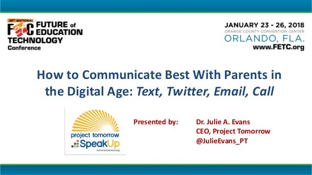 Presented by: Dr. Julie A. Evans CEO, Project Tomorrow @JulieEvans_PT How to Communicate Best With Parents in the Digital ...