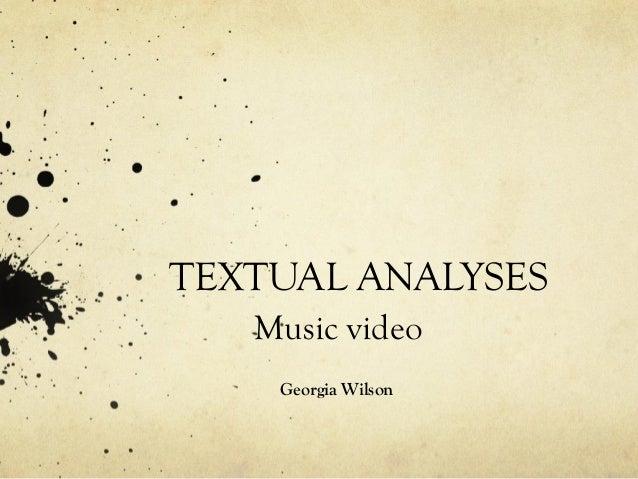 TEXTUAL ANALYSES   Music video    Georgia Wilson