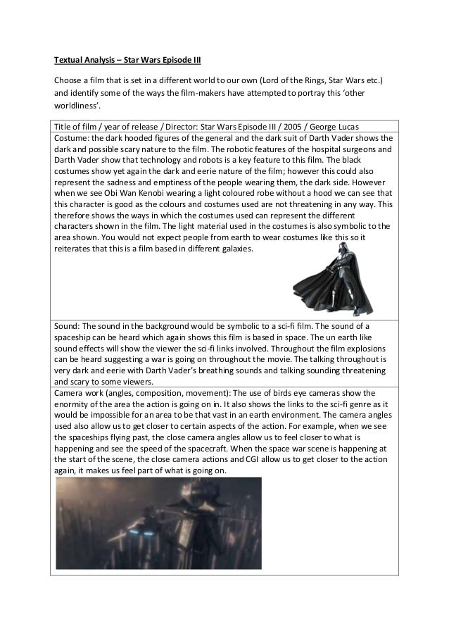 Textual Analysis – Star Wars Episode III Choose a film that is set in a different world to our own (Lord of the Rings, Sta...