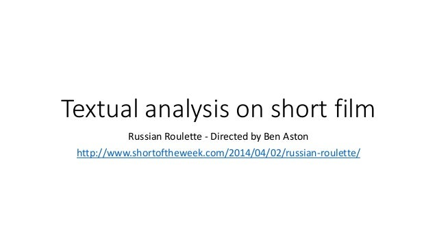 Textual analysis on short film Russian Roulette - Directed by Ben Aston http://www.shortoftheweek.com/2014/04/02/russian-r...