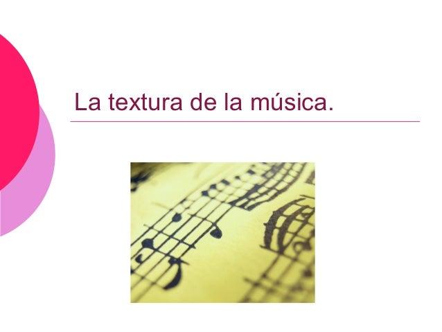 La textura de la música.