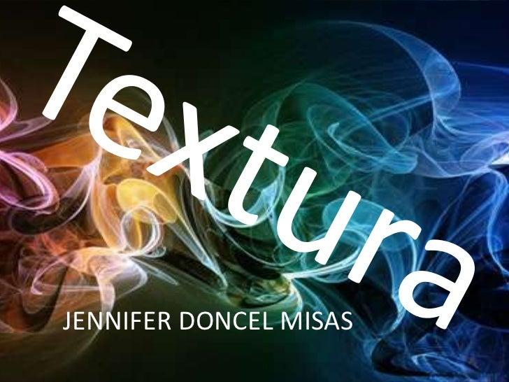 Textura<br />JENNIFER DONCEL MISAS<br />