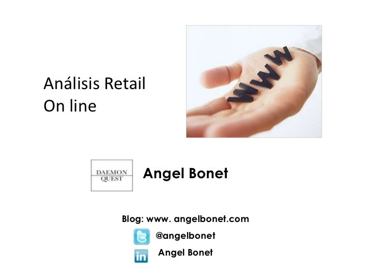 Análisis Retail<br />On line<br />Angel Bonet<br />Blog: www. angelbonet.com<br />@angelbonet<br />Angel Bonet<br />