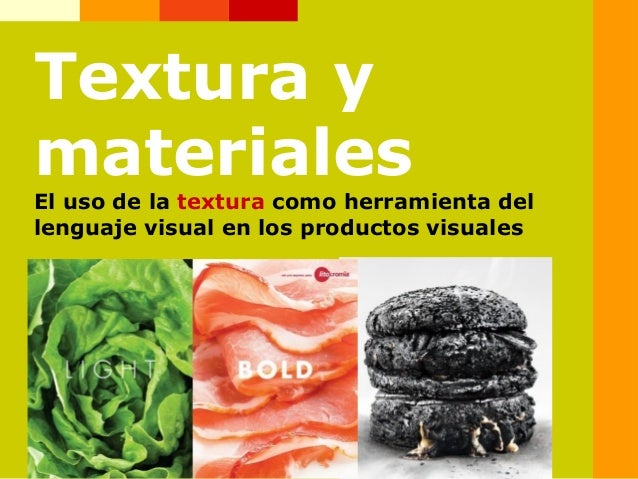 Textura ymaterialesEl uso de la textura como herramienta dellenguaje visual en los productos visuales
