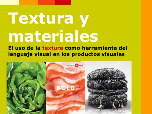 Textura y materiales El uso de la textura como herramienta del lenguaje visual en los productos visuales