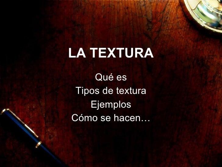 LA TEXTURA Qu é es Tipos de textura Ejemplos Cómo se hacen…