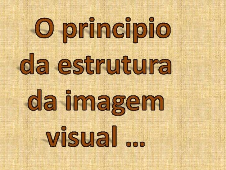 O principio da estrutura da imagem visual …<br />