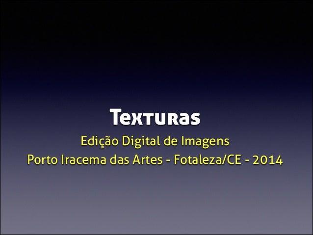 Texturas Edição Digital de Imagens Porto Iracema das Artes - Fotaleza/CE - 2014