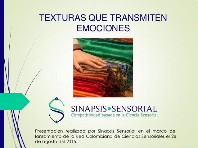 TEXTURAS QUE TRANSMITEN EMOCIONES Presentación realizada por Sinapsis Sensorial en el marco del lanzamiento de la Red Colo...