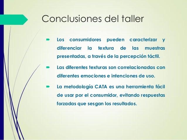 Conclusiones del taller  Los consumidores pueden caracterizar y diferenciar la textura de las muestras presentadas, a tra...