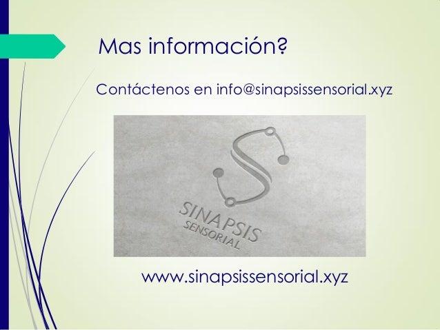 www.sinapsissensorial.xyz Mas información? Contáctenos en info@sinapsissensorial.xyz