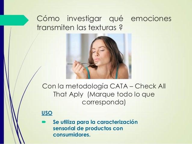 Con la metodología CATA – Check All That Aply (Marque todo lo que corresponda) USO  Se utiliza para la caracterización se...