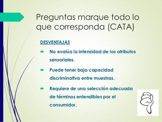 Preguntas marque todo lo que corresponda (CATA) DESVENTAJAS  No evalúa la intensidad de los atributos sensoriales.  Pued...