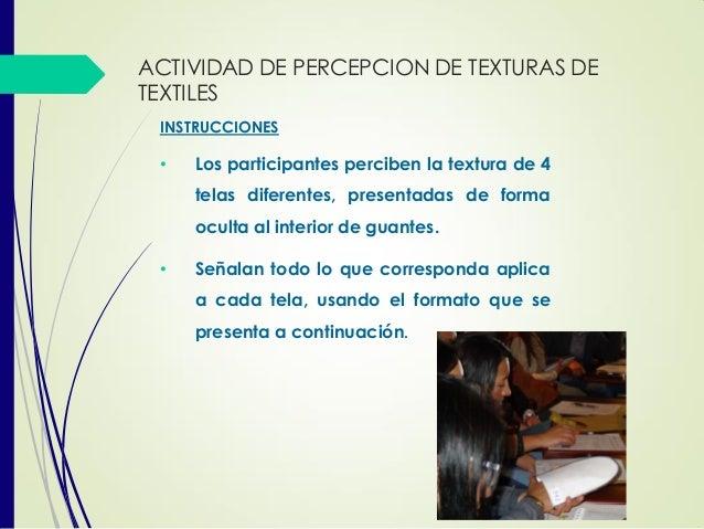 ACTIVIDAD DE PERCEPCION DE TEXTURAS DE TEXTILES INSTRUCCIONES • Los participantes perciben la textura de 4 telas diferente...