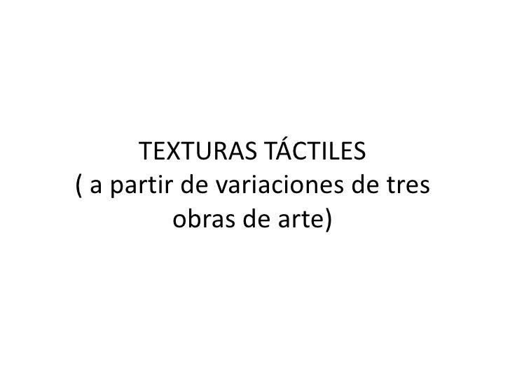 TEXTURAS TÁCTILES( a partir de variaciones de tres obras de arte)<br />
