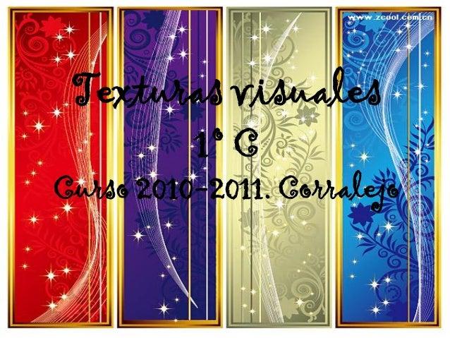 Texturas visuales 1º C Curso 2010-2011. Corralejo