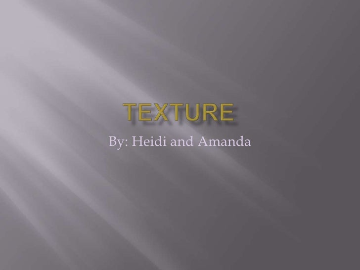 Texture<br />By: Heidi and Amanda<br />