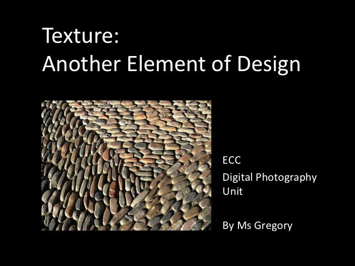Texture:Another Element of Design<br />ECC<br />Digital Photography Unit<br />By Ms Gregory<br />