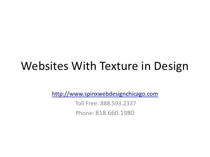 Websites With Texture in Design     http://www.spinxwebdesignchicago.com             Toll Free: 888.593.2337             P...