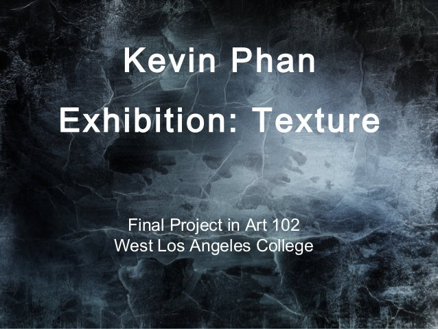 Final Project in Art 102 West Los Angeles College Kevin Phan Exhibition: Texture